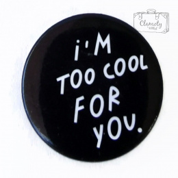 I`M TOO COOL FOR YOU BUTTON WHITE MESSAGE ON CZAR